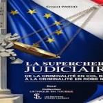LA SUPERCHERIE JUDICIAIRE – De la criminalité en col blanc à la criminalité en robe noire